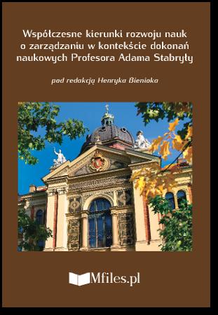 Współczesne kierunki rozwoju nauk o zarządzaniu w kontekście dokonań naukowych Profesora Adama Stabryły
